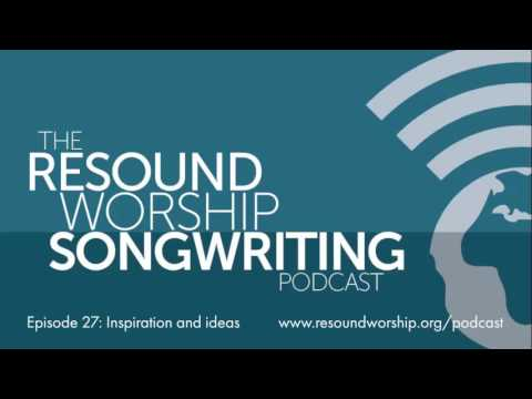 Resound Worship Songwriting Podcast 27 - Inspiration & ideas (+ Song Cycle)