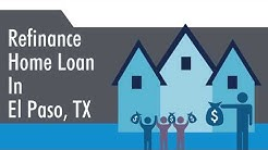 Refinance Home Loan In El Paso, TX
