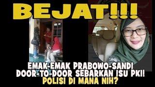 Bejat!!! Emak-Emak Prabowo-Sandi Door-To-Door Sebarkan Isu PKI! Polisi Di Mana nih?