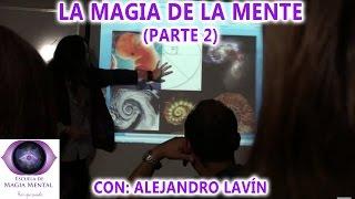 La Magia de la Mente (parte 2) - Alejandro Lavín