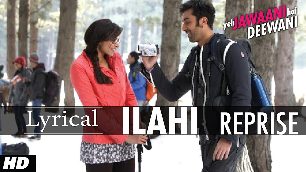 """YEH JAWAANI HAI DEEWANI"" ILAHI REPRISE SONG WITH LYRICS ..."