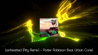edm porter robinson feat urban cone lionhearted arty remix