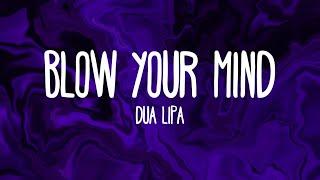 Dua Lipa - Blow Your Mind (Lyrics)