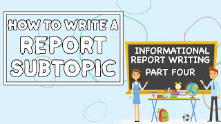 How to write a Report Subtopic // Informational Report Writing PART FOUR
