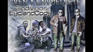 Ven y envuelvete - 3 individuos Feat. Eyci & Cody