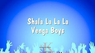 Shala La La La - Venga Boys (Karaoke Version)