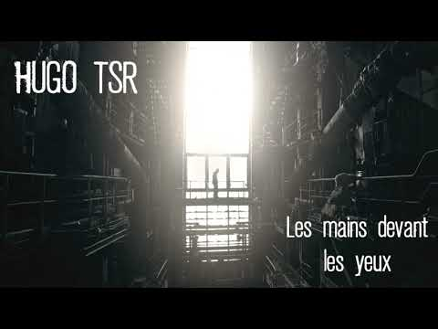 Youtube: Hugo TSR – Les mains devant les yeux