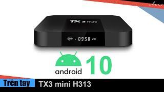 Trên tay Android TV Box TX3 mini phiên bản H313 chạy Android 10