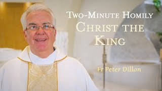 Feast of Christ the King - Two-Minute Homily: Fr Peter Dillon