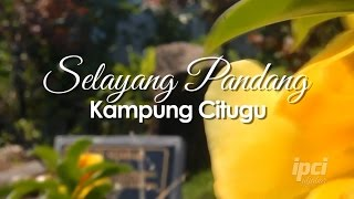 Video Selayang Pandang Citugu download MP3, 3GP, MP4, WEBM, AVI, FLV April 2018