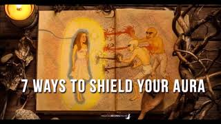 7 Ways to Shield your Aura October 2, 2017 by Magical Recipes Onlin...