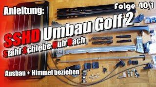 Anleitung SSHD Umbau Golf 2 Ausbau + Himmel beziehen |Folge 40/1