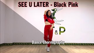 BLACKPINK - See U Later  | Dance Choreography [  F&P Dance Studio ]