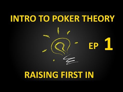 Intro to Poker Theory, Ep1 - Raising First In
