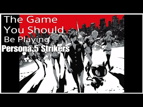 The Game You Should Be Playing Persona 5 Strikers |