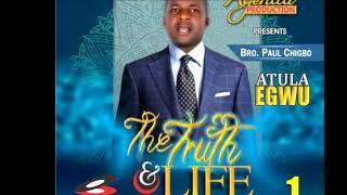 ATULA EGWU (The Truth& Life - Ike Si N'elu Series) By Bro. Paul Chigbo. Official Audio