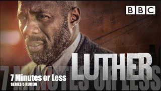 Luther Series 5 Review | 7 Minutes or Less