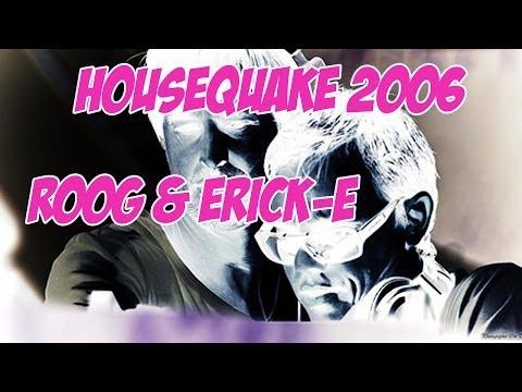 ROOG & ERICK E // HOUSEQUAKE 2006