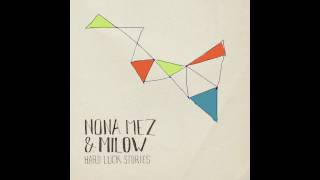 Nona Mez & Milow - Hard Luck Stories (Audio Only)