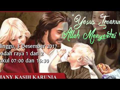 "Kotbah 3 Desember 2017 ""Yesus Immanuel Allah menyertai kita"" Bethany Kasih Karunia Semarang"