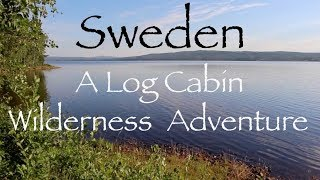 Sweden. An Adventure of Foraging, Fishing and Fire at a Lakeside Log Cabin.