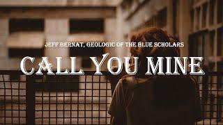 Jeff Bernat, Geologic Of The Blue Scholars - Call You Mine (Lyrics)