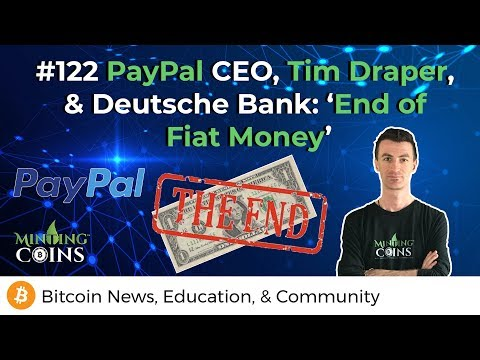 #122 PayPal CEO, Tim Draper, & Deutsche Bank: 'End of Fiat Money'