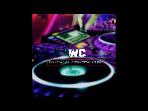 WC - Deep House According to WC (Original Mix)
