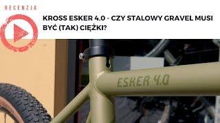Kross Esker 4.0 - Czy stalowy gravel musi być (tak) ciężki?