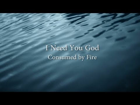 I Need You God - Consumed By Fire