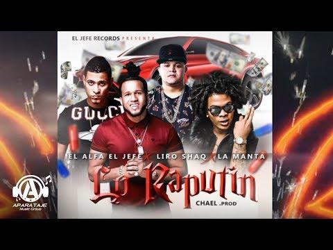 RAPUTIN - El Alfa El Jefe ❎ Liro Shaq El Sofoke ❎ La Manta ❎ La Sabiduria   Llegan Lo Raputin