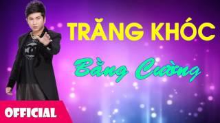Trăng Khóc - Bằng Cường [Official Audio]