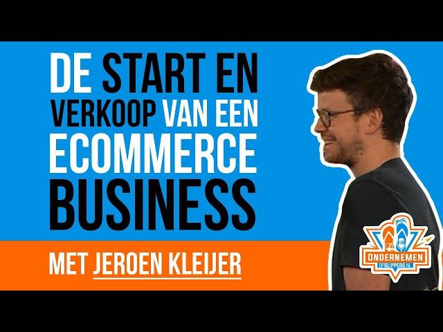 De start- en verkoop van een Ecommerce business met Jeroen Kleijer