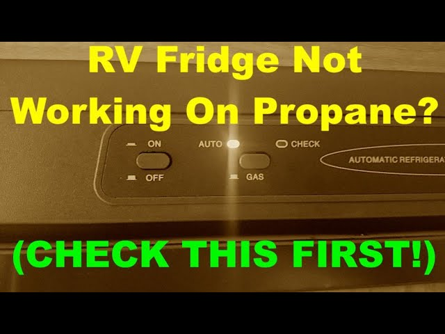 Rv Fridge Not Working On Propane Check This First Youtube