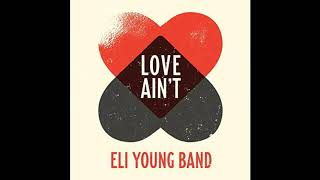 Download ELI YOUNG BAND - LOVE AIN'T Mp3 and Videos