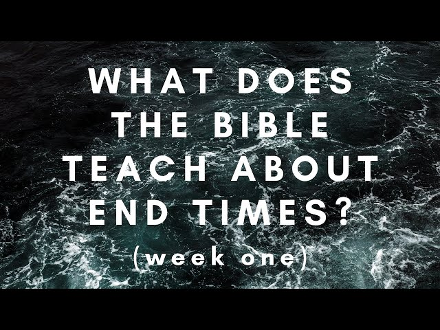 What Does the Bible Teach About End Times? Week 1