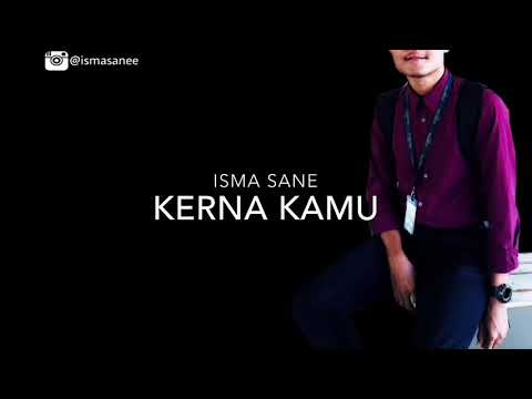 Isma Sane - Kerna Kamu (Original Unofficial Audio)