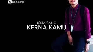 Download lagu Isma Sane - Kerna Kamu (Original Unofficial Audio)