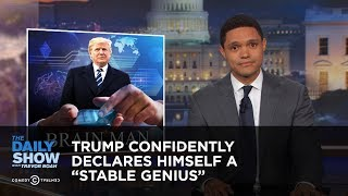 """Download Trump Confidently Declares Himself a """"Stable Genius"""": The Daily Show Mp3 and Videos"""