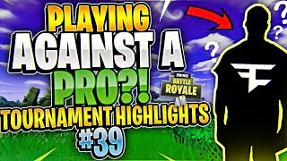 PLAYING A FORTNITE PRO?! Tournament Highlights #39 (Fortnite Battle Royale)
