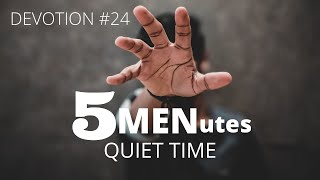 "5 MENutes: ""A Quiet Time"" (Devotion #24)"