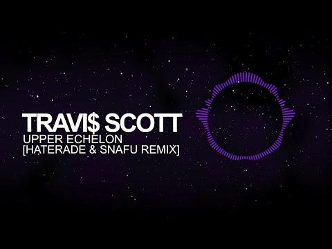 [Trap] - Travi$ Scott - Upper Echelon (Haterade & Snafu Remix)