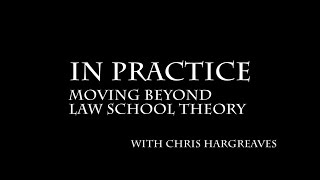 In Practice - Moving Beyond Law School Theory