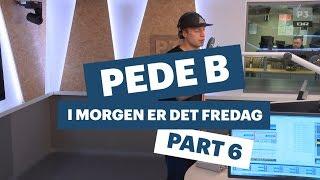 Pede B - Fredagssang (part 6) | Lågsus | DR P3