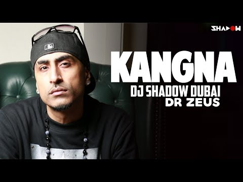 Kangna 2017 Remix | DJ Shadow Dubai | Dr Zeus | Full Video