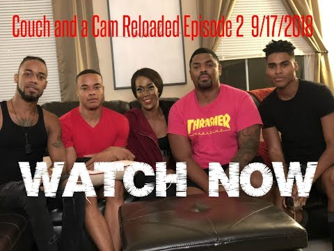 Couch and a Cam Reloaded Episode 2  9/17/2018