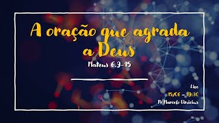 Live: A Oração que Agrada a Deus - Rev. Marcelo Vinicius
