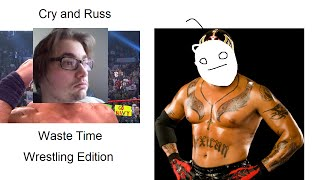 Cry and Russ Waste Time: Wrestling Edition