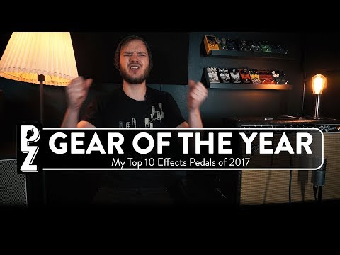 Gear Of The Year - My Top 10 Guitar Effects Pedals of 2017