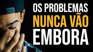 NÃO ESPERE UMA VIDA SEM PROBLEMAS (Motivação)
